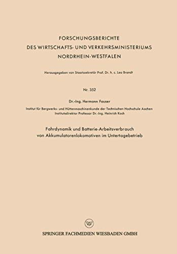 Fahrdynamik und Batterie-Arbeitsverbrauch von Akkumulatorenlokomotiven im Untertagebetrieb (Forschungsberichte des Wirtschafts- und Verkehrsministeriums Nordrhein-Westfalen, Band 352)