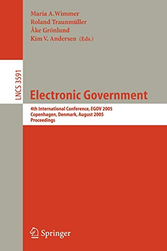 Electronic Government: 4th International Conference, EGOV 2005, Copenhagen, Denmark, August 2005 Proceedings: 4th International Conference, EGOV 2005, ... Notes in Computer Science, 3591, Band 3591)