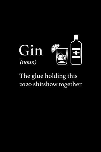 Gin - Liquor the Glue holding this 2020 Shitshow together Notebook 114 Pages 6''x9'' College Ruled