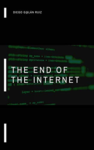 The End of the Internet. (English Edition)