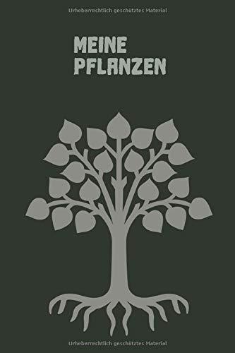 Meine Pflanzen: Pflanzen Tagebuch zum Eintragen von Bepflanzungen für Hobby Gärtner zum Eintragen und Dokumentieren - Gartenplaner und Pflanzenplaner