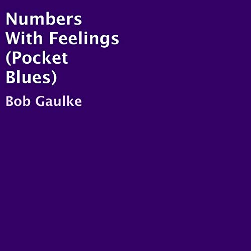 Numbers With Feelings (Pocket Blues)                   By:                                                                                                                                 Bob Gaulke                               Narrated by:                                                                                                                                 Derik Hendrickson                      Length: 20 mins     Not rated yet     Overall 0.0