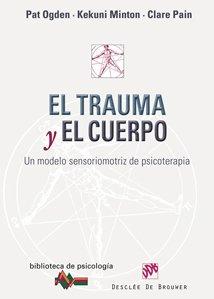 El trauma y el cuerpo: Un modelo sensoriomotriz de psicoterapia: 160 (Biblioteca de Psicología)