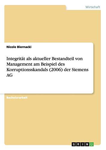 Integrität als aktueller Bestandteil von Management am Beispiel des Korruptionsskandals (2006) der Siemens AG