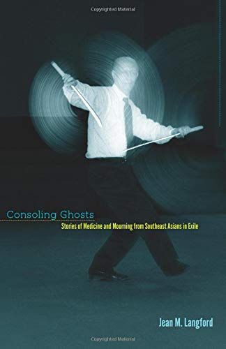 Consoling Ghosts: Stories of Medicine and Mourning from Southeast Asians in Exile