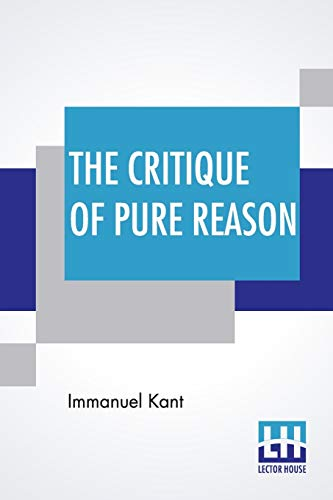 The Critique Of Pure Reason: Translated By John Miller Dow Meiklejohn