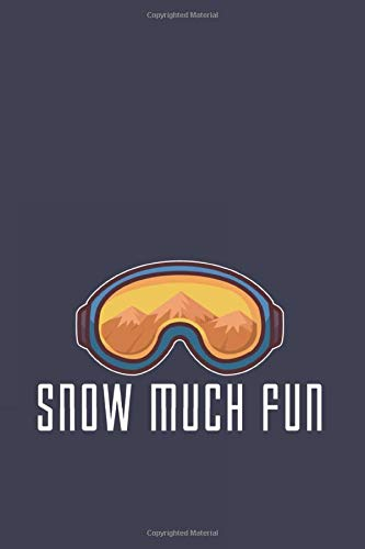 Snow Much Fun: Funny Snowboard Journal | Notebook | Workbook For Snowboarding, Carving And Freestyle Fan - 6x9 - 120 Blank Lined Pages