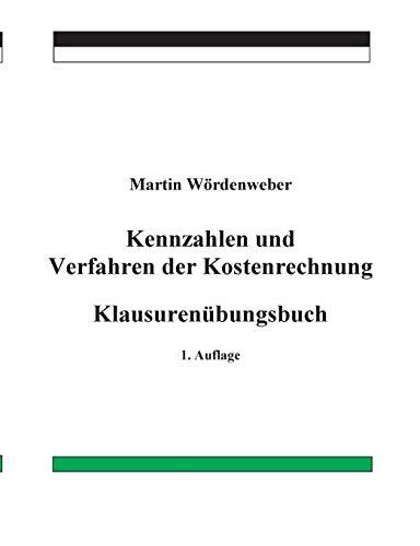 Kennzahlen und Verfahren der Kostenrechnung: Klausurenübungsbuch