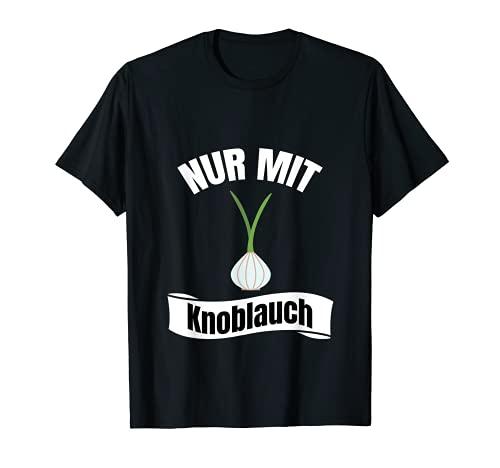 Nur mit Knoblauch Cool Spruch Knoblauch Fan Knobi T-Shirt
