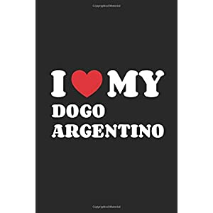 I Love My Dogo Argentino: Funny Notebook | Unique Journal For Proud Dog Moms & Dads | Dot Grid | 120 Dotted Pages | 6x9 | Journaling Gift Idea For Men & Women | Individual Note Book, Notepad 32