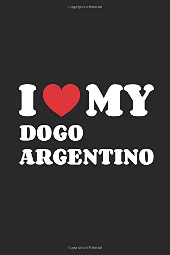 I Love My Dogo Argentino: Funny Notebook | Unique Journal For Proud Dog Moms & Dads | Dot Grid | 120 Dotted Pages | 6x9 | Journaling Gift Idea For Men & Women | Individual Note Book, Notepad 1