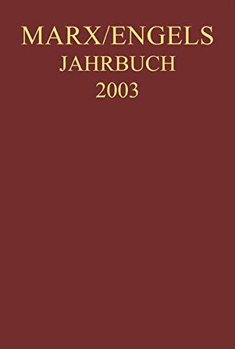 Marx-Engels-Jahrbuch 2003. Die Deutsche Ideologie: Artikel, Druckvorlagen, Entwürfe, Reinschriftenfragmente und Notizen zu