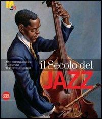 Il secolo del jazz. Arte, cinema, musica e fotografia da Picasso a Basquiat. Ediz. illustrata