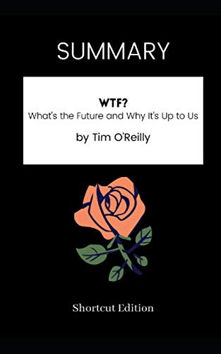 SUMMARY - WTF?: What's the Future and Why It's Up to Us by Tim O'Reilly
