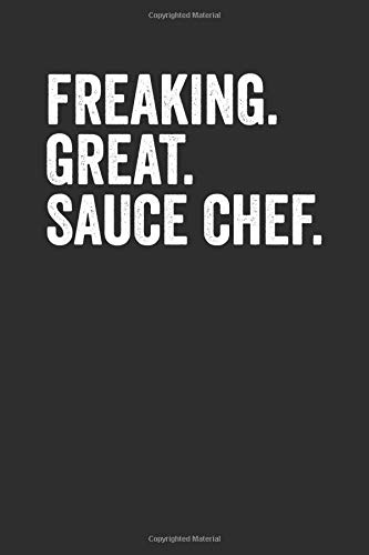 Freaking Great Sauce Chef: Blank Lined Journal - Notebook For Chefs And Culinary Artist appreciation