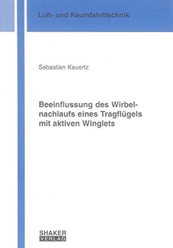Beeinflussung des Wirbelnachlaufs eines Tragflügels mit aktiven Winglets (Berichte aus der Luft- und Raumfahrttechnik)