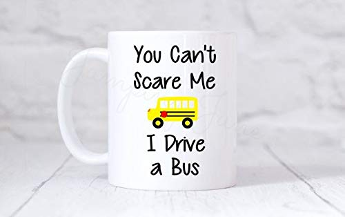 11 Ounces Coffee Mug, Bus Driver Gift, You Can't Scare Me I Drive A Bus Coffee Mug, Dishwasher Safe, Personalized With Name On Back For FREE
