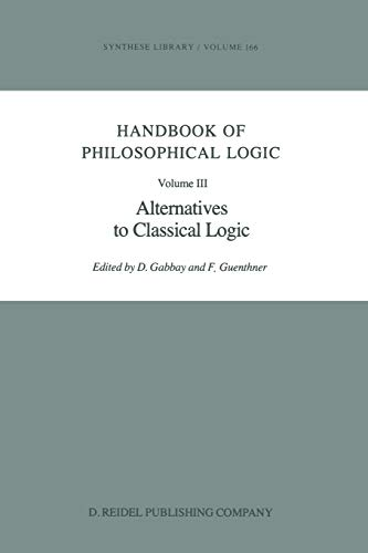 Handbook of Philosophical Logic: Volume III: Alternatives to Classical Logic (Synthese Library (166), Band 166)