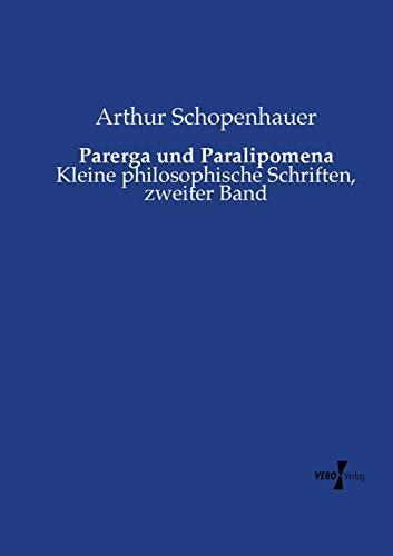Parerga und Paralipomena: Kleine philosophische Schriften, zweiter Band