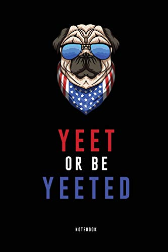 Yeet or Be Yeeted Journal: Funny Saying, Cool Dog, Yeet Song Dance, No Thot Yeet Notebook  - College Ruled Notebook