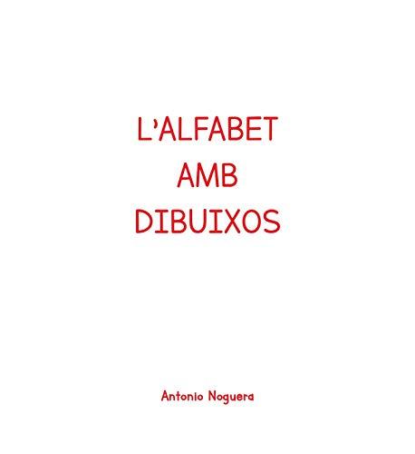 L´ALFABET AMB DIBUIXOS: CADA LLETRA ÉS UN PETIT CONTE (Catalan Edition)