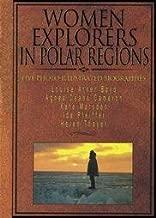 Women Explorers in Polar Regions: Louise Arner Boyd, Agnes Deans Cameron, Kate Marsden, Ida Pfeiffer, Helen Thayer (Short Biographies)