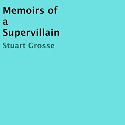 Memoirs of a Supervillain                   By:                                                                                                                                 Stuart Grosse                               Narrated by:                                                                                                                                 David Quimby                      Length: 8 hrs and 33 mins     Not rated yet     Overall 0.0