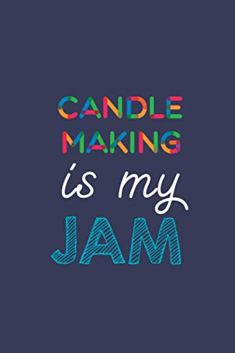 Candle Making Is My Jam: A 6x9 Inch Softcover Diary Notebook With 110 Blank Lined Pages. Funny Multicolored Candle Making Journal to write in. Candle Making Gift and Multicolored Retro Design Slogan