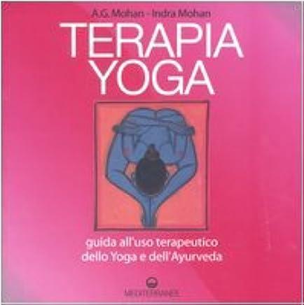 Terapia Yoga. Guida alluso terapeutico dello Yoga e dell ...