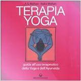 Terapia Yoga. Guida all'uso terapeutico dello Yoga e dell'Ayurveda. Ediz. illustrata