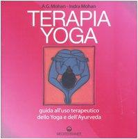 Terapia Yoga. Guida all\'uso terapeutico dello Yoga e dell\'Ayurveda. Ediz. illustrata