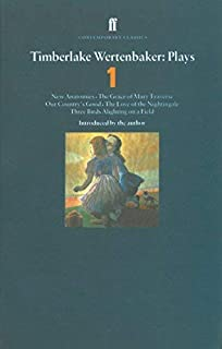 Timberlake Wertenbaker Plays: Plays One : New Anatomies, the Grace of Mary Traverse, Our Country's Good, the Love of the Nightingale, Three Birds Alighting on a Field (Contemporary Classics) (v. 1) by Timberlake Wertenbaker(1996-06-01)