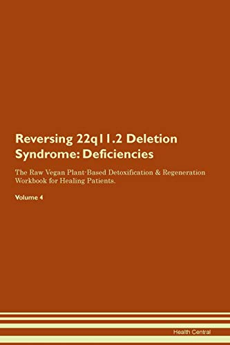 Reversing 22q11.2 Deletion Syndrome: Deficiencies The Raw Vegan Plant-Based Detoxification & Regeneration Workbook for Healing Patients. Volume 4