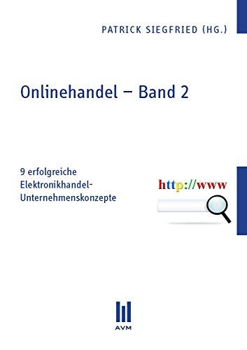Onlinehandel – Band 2: 9 erfolgreiche Elektronikhandel-Unternehmenskonzepte (German Edition)
