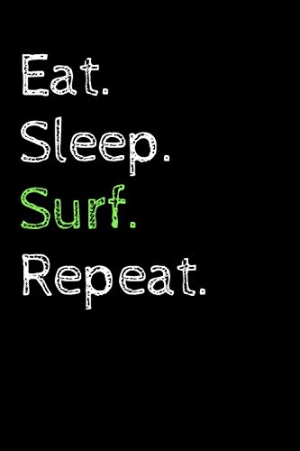 Eat Sleep Surf Repeat: Cool Gift Notebook for Surf Lovers Women-Men-Boss-Coworkers-Colleagues-Students-Friends - ( 6'' x 9'' 120 Pages ) Composition White Blank Lined, Soft Cover, Matte Finish.