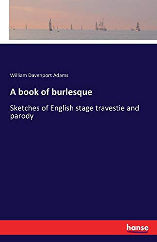 A book of burlesque: Sketches of English stage travestie and parody