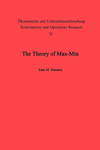 The Theory of Max-Min and its Application to Weapons Allocation Problems (Ökonometrie und Unternehmensforschung Econometrics and Operations Research, 5, Band 5)