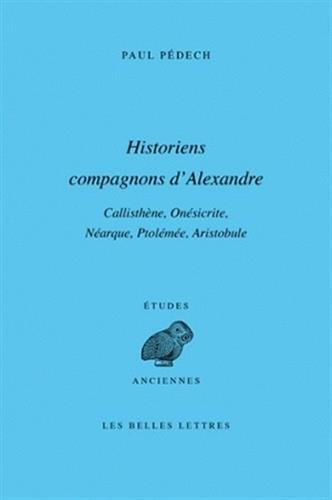 Historiens Compagnons D'alexandre: Callisthene, Onesicrite, Nearque, Ptolemee, Aristobule: Callisthène, Onésicrite, Néarque, Ptolémée, Aristobule: 99