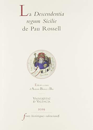 La Descendentia Regum Sicilie De Pau Rossell: 73 (FONTS HISTÒRIQUES VALENCIANES)