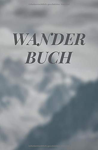 Wanderbuch: Gipfelbuch zum Eintragen und Dokumentieren der schönsten Wanderungen, Bergtouren, Skitouren, Kletterrouten und Gipfel.