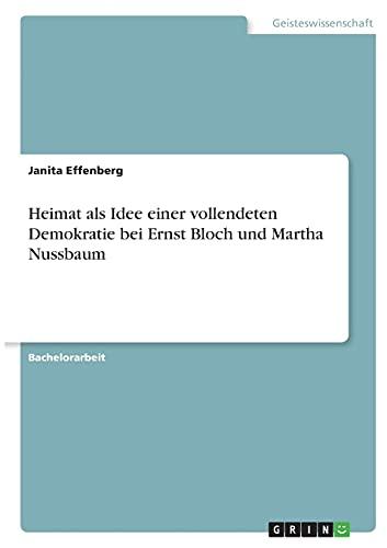 Heimat als Idee einer vollendeten Demokratie bei Ernst Bloch und Martha Nussbaum