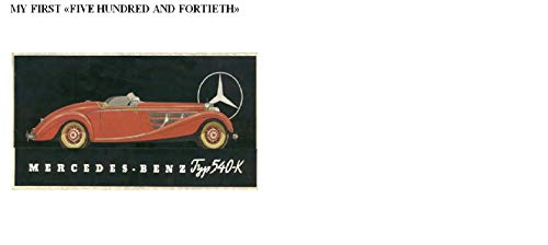 MY FIRST  «FIVE HUNDRED AND FORTIETH»: The  history of trips on the roads and  cities of the USSR and Russia on an  outstanding  Mercedes 540K type