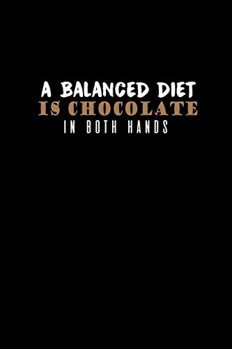 A balanced diet is chocolate in both hands: Notebook | Journal | Diary | 110 Lined pages