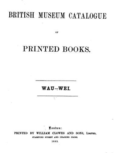 British Museum Catalogue of Printed Books. WAU-WEI (English Edition)