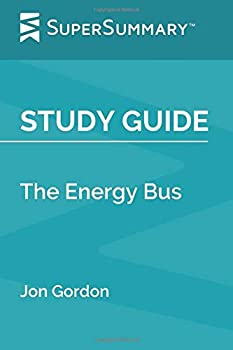 Study Guide  The Energy Bus by Jon Gordon  SuperSummary