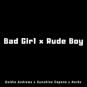 Bad Girl X Rude Boy (feat. Goldie Andrews, Sunshine Capone & Norbz)
