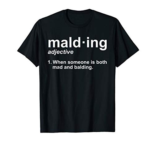 Malding Definition - Funny Mad and Balding Novelty T-Shirt
