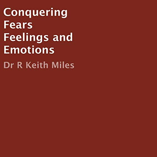 Conquering Fears Feelings and Emotions: A Christian Manual for Overcoming audiobook cover art