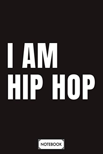 I Am Hip Hop Notebook: 6x9 120 Pages, Planner, Lined College Ruled Paper, Matte Finish Cover, Diary, Journal