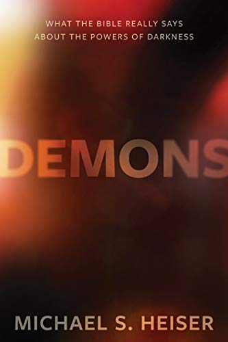 Demons: What the Bible Really Says About the Powers of Darkness